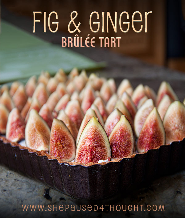 Fig & Ginger Brûlée Tart | She Paused 4 Thought #cafigs