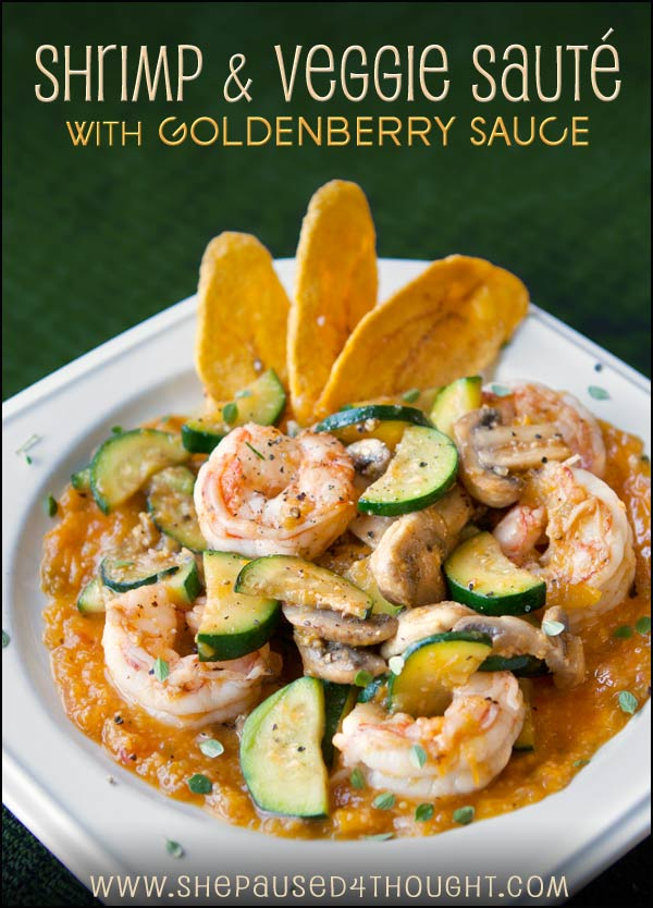 Shrimp Saute & Goldenberry Sauce | She Paused 4 Thought