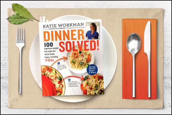 Katie Workman - Dinner Solved!